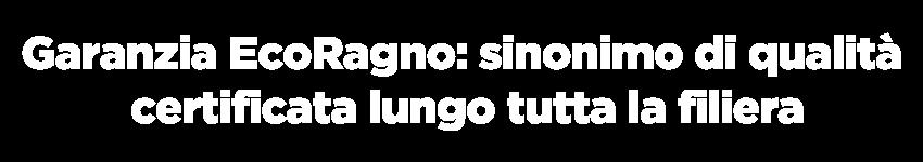 Garanzia EcoRagno, sinonimo di qualità certificata lungo tutta la filiera-1